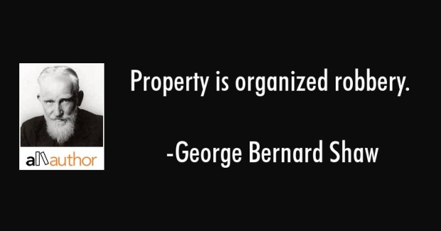 property is organized robbery george-bernard-shaw-quote-property-is-organized-robbery